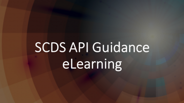 SCDS API Guidance eLearning